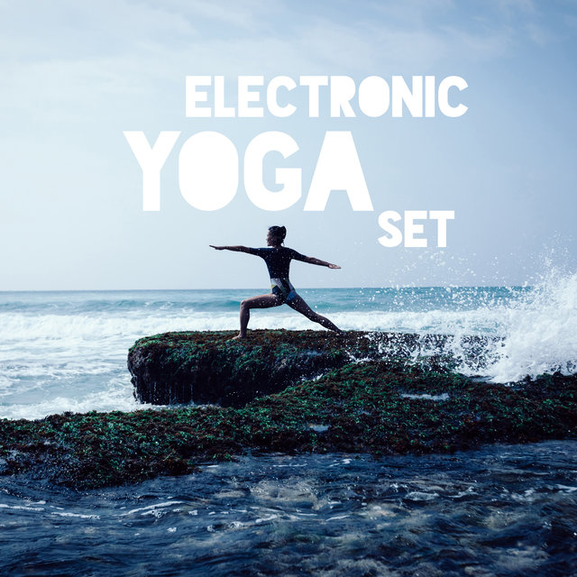Electronic Yoga Set - Ambient Chillout Music for Body Exercises and Mental Training