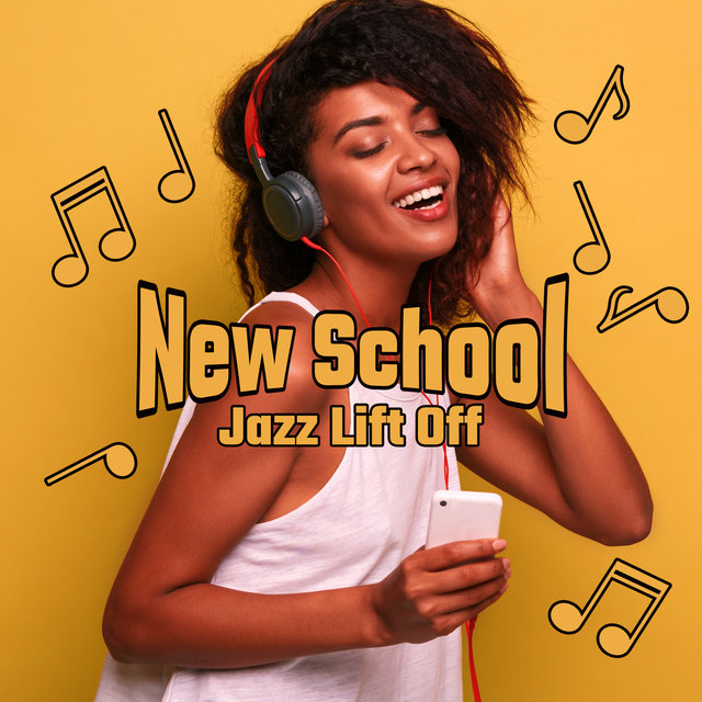 New School Jazz Lift Off: Fresh 2020 Smooth Instrumental Jazz Hits, Modern Jazz Dance Music Mix, Total Lounge Selection, Relaxing Vibes