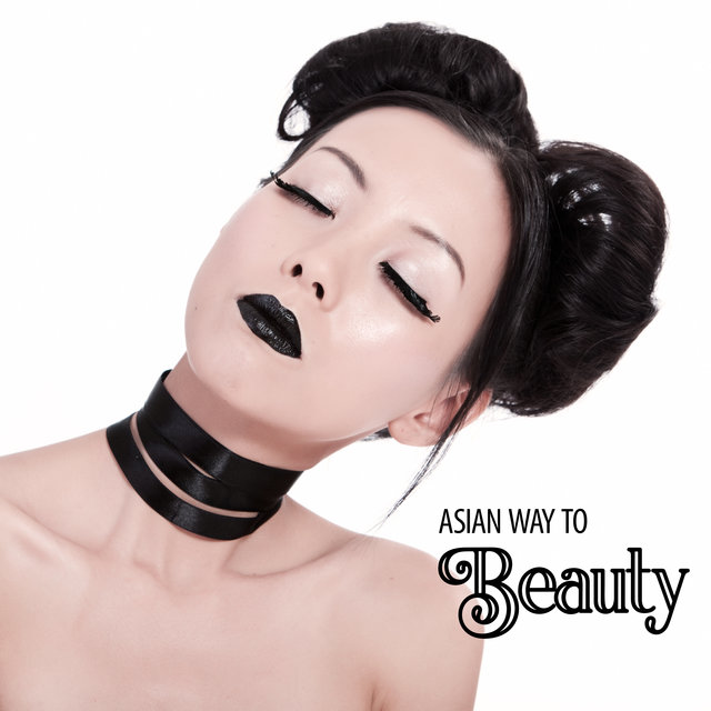 Asian Way to Beauty - Unique New Age Music Collection Dedicated to Spa Salons, Far East Inspirations, Massage Sessions, Mind, Body & Soul, Relaxation Moments