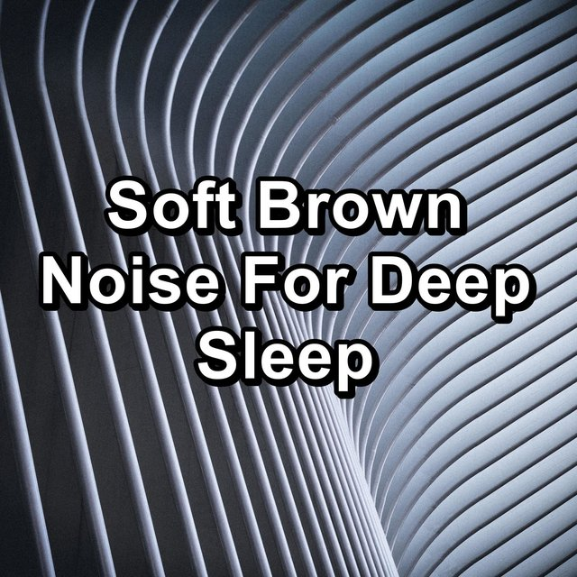 Soft Brown Noise For Deep Sleep