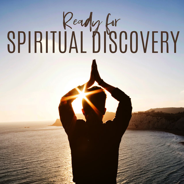 Ready for Spiritual Discovery: Feel Better with Amazing New Age Music, Relax for Yourself, Healing Chakra, Meditation, Yoga Training, Balance, Harmony