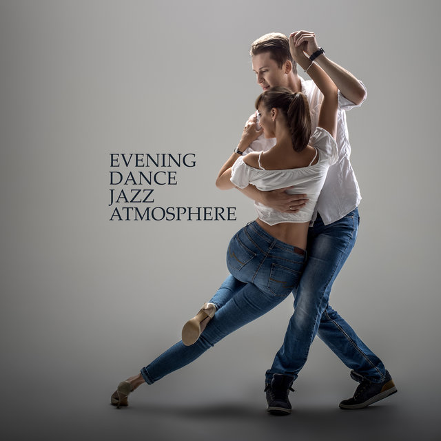 Evening Dance Jazz Atmosphere – 2019 Compilation of Funky Smooth Jazz Dancing Music, Party Instrumental Vibes in Best Style, Tango Dance Top Songs, Vintage Style Sounds of Saxophone & Trombone