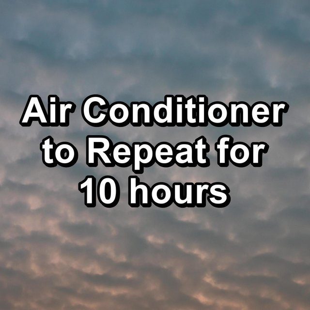 Air Conditioner to Repeat for 10 hours
