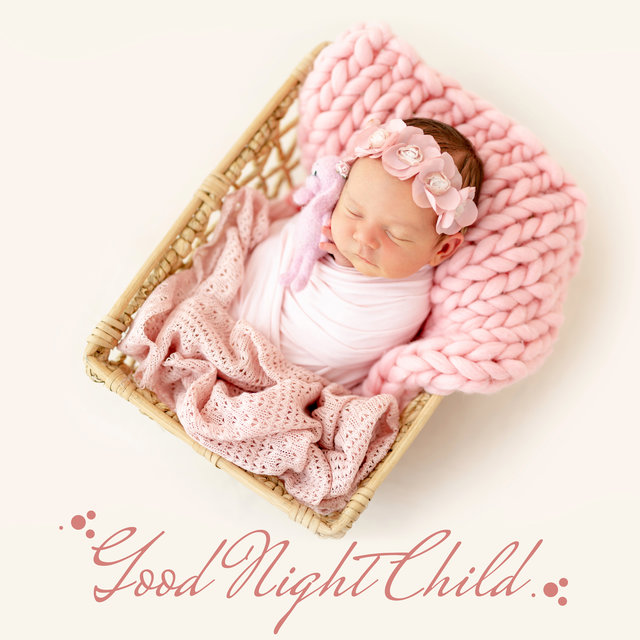 Good Night Child - Soothing Piano Sounds at Night, Calming Lullabies, Baby Sleep & Mother Relax, Peaceful Sleep, Pure Therapy, Calm Down