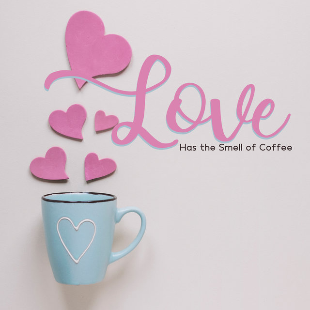 Love Has the Smell of Coffee – Romantic Melodies for Lovers, Jazz Summer Romance, Passionate Kiss