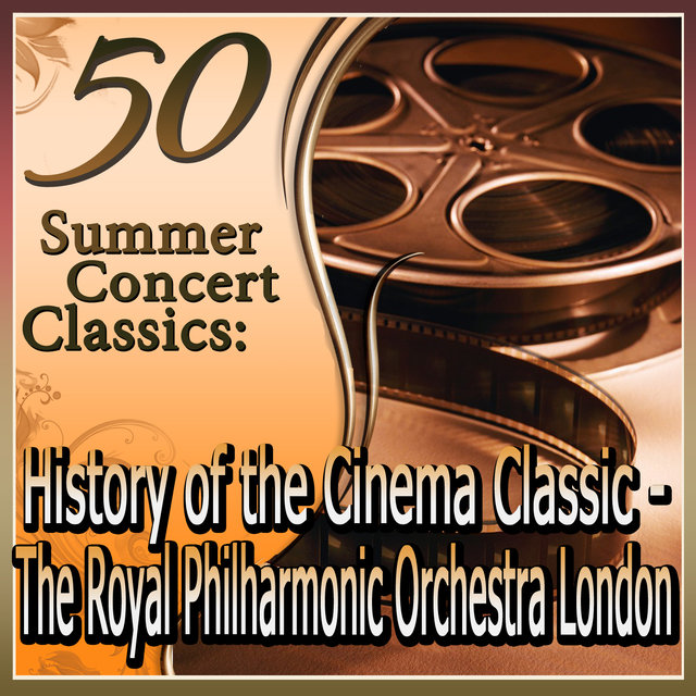 50 Summer Concert Classics: History of the Cinema Classics, played by the Royal Philharmonic Orchestra London