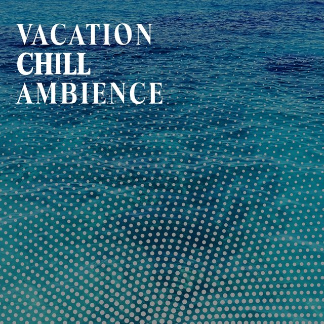 Vacation Chill Ambience