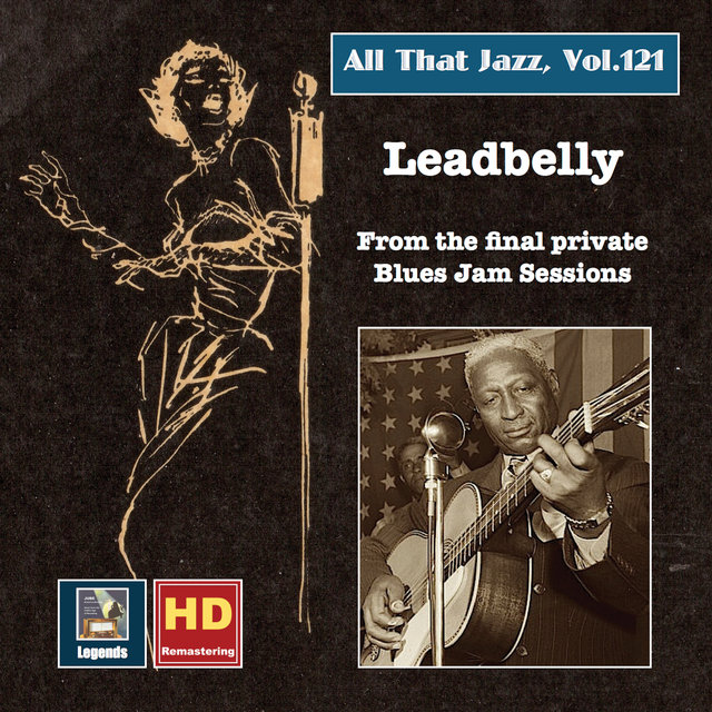 All That Jazz, Vol. 121: Lead Belly - Final Recordings of a Legend (2019 Remaster) [Live]