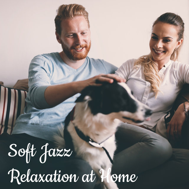 Soft Jazz Relaxation at Home - Rest After a Hard Week of Work and Listen to This Brilliant Instrumental Music
