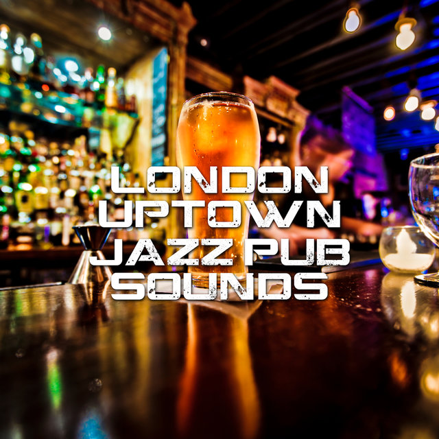 London Uptown Jazz Pub Sounds: 2019 Smooth Jazz Instrumental Music for Vintage Pub, Bar, Cafe, Little Restaurant, Jazz Club