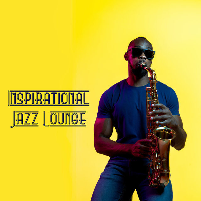 Inspirational Jazz Lounge – Jazz Music That is Perfect as a Background for Hobbies