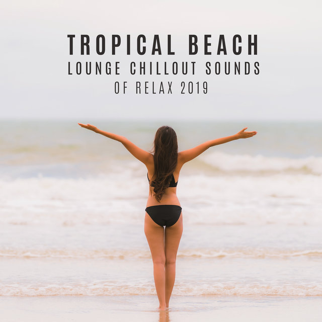 Tropical Beach Lounge Chillout Sounds of Relax 2019