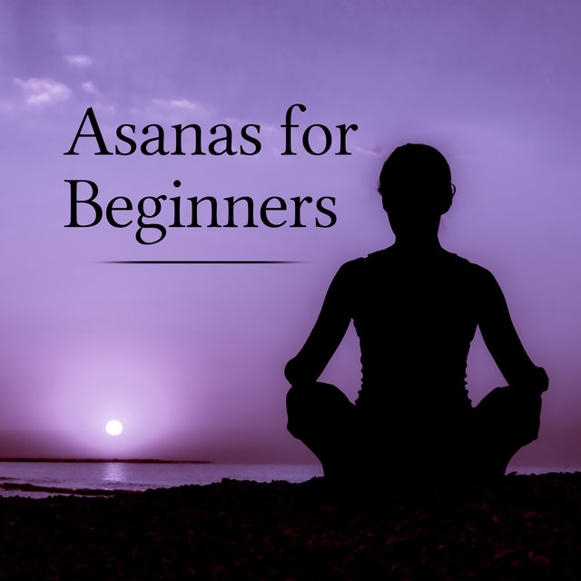 Asanas for Beginners - Basic Postures for People Starting to Practice Yoga