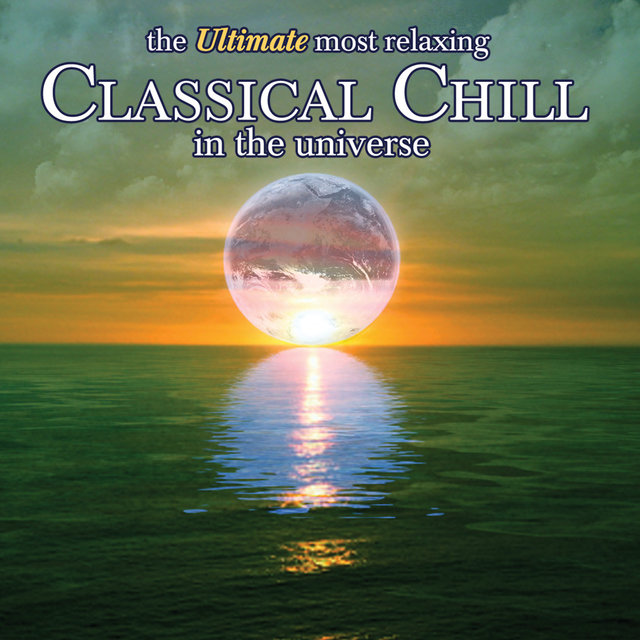 The Ultimate Most Relaxing Classical Chill in the Universe (Disc 2)