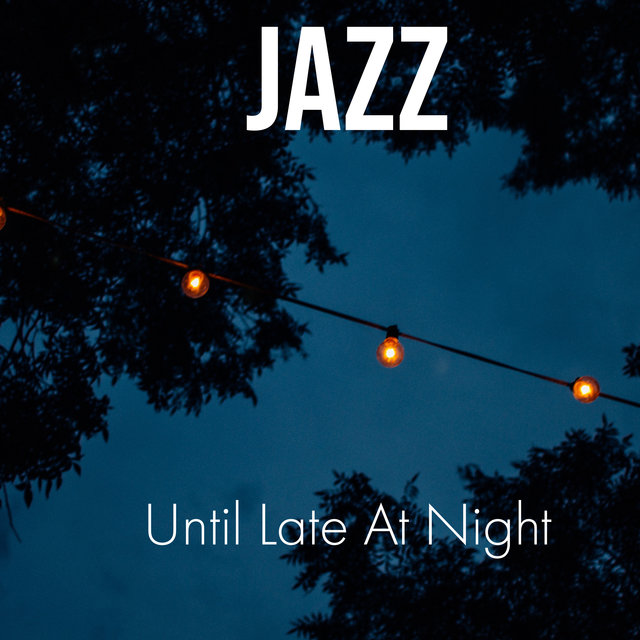 Jazz Until Late At Night - Music Compilation for Evening Relaxation and Chill Out