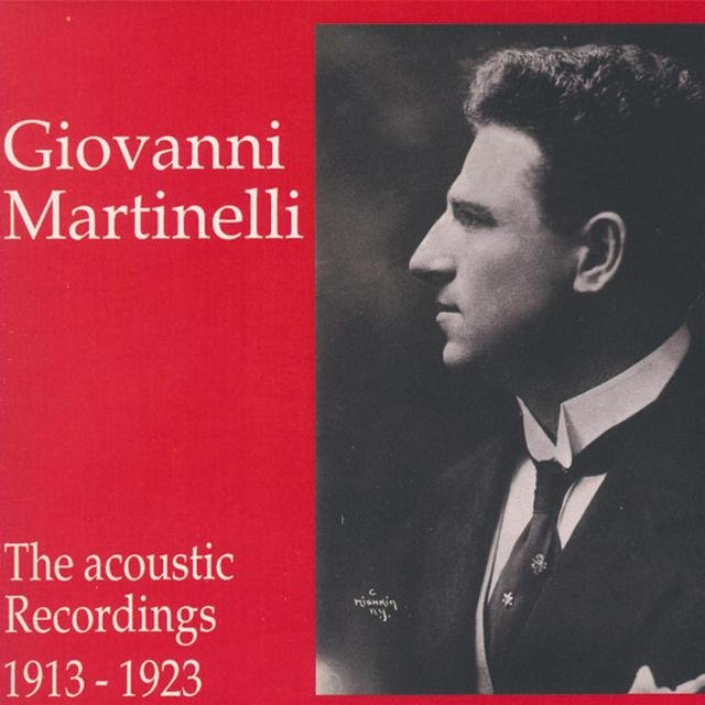 Giovanni Martinelli - The Acoustic Recordings 1913 - 1923