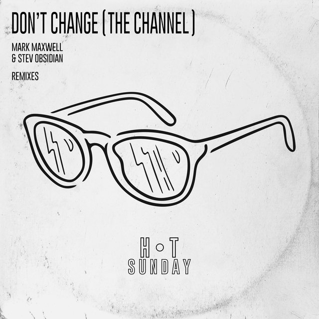 Don't Change (The Channel) [Remixes]