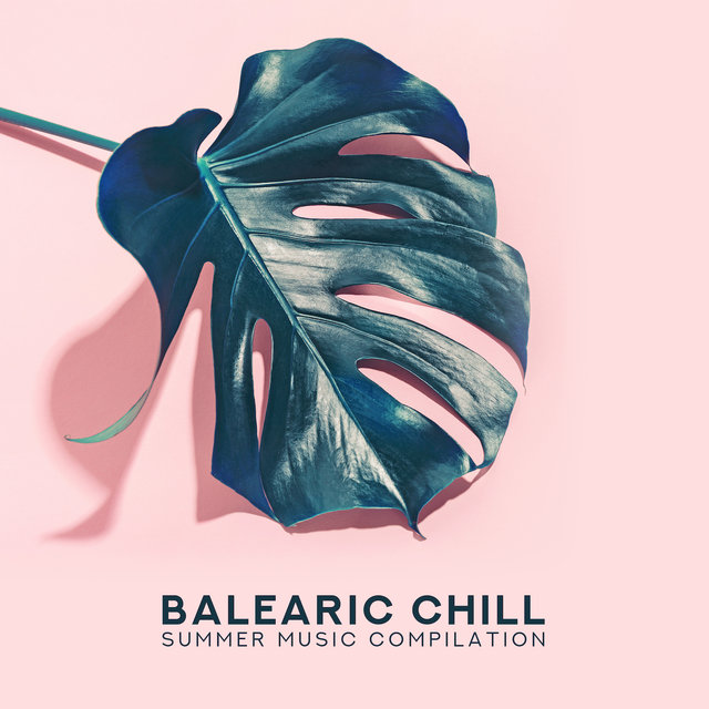Balearic Chill Summer Music Compilation: 15 Electronic Beats for Beach Relaxation, Siesta Songs, Tropical Holidays