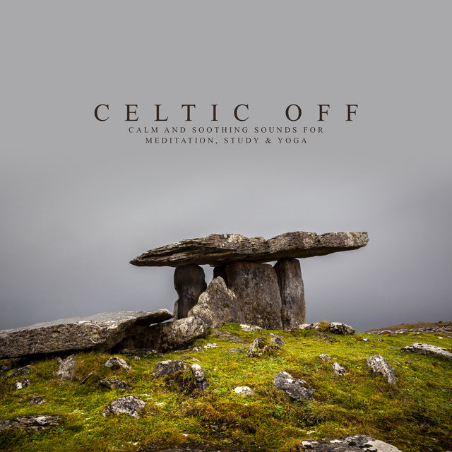 Celtic Off: Calm and Soothing Sounds for Meditation, Study & Yoga