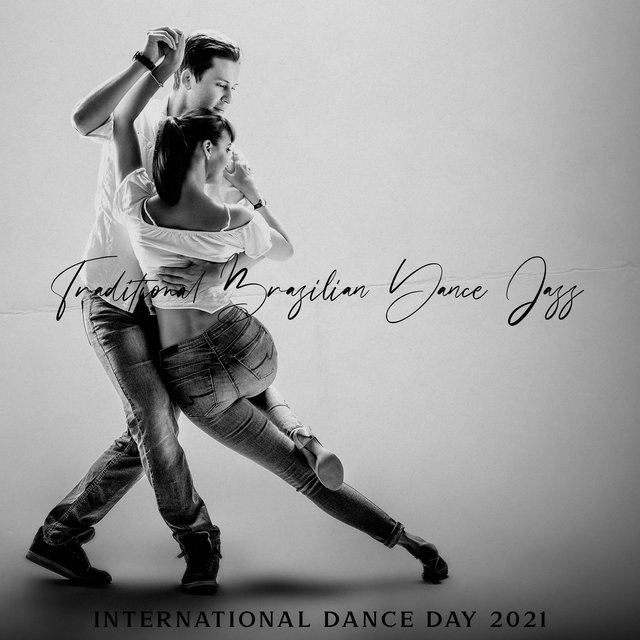 Traditional Brazilian Dance Jazz (International Dance Day 2021, Feel Good Dance, Cafe Latino Club, Dance Party Music)