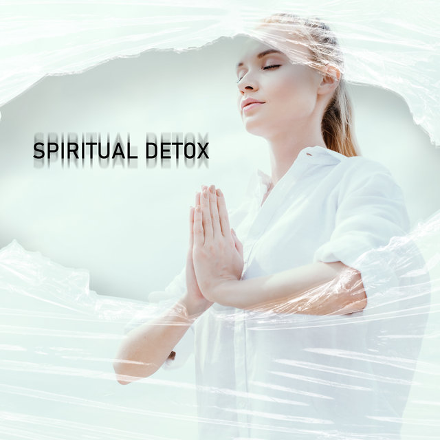 Spiritual Detox: Meditation Cleansing The Mind of Unnecessary Thoughts, Negative Emotions And Chronic Stress