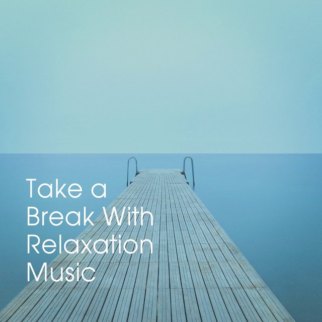 Take a Break with Relaxation Music