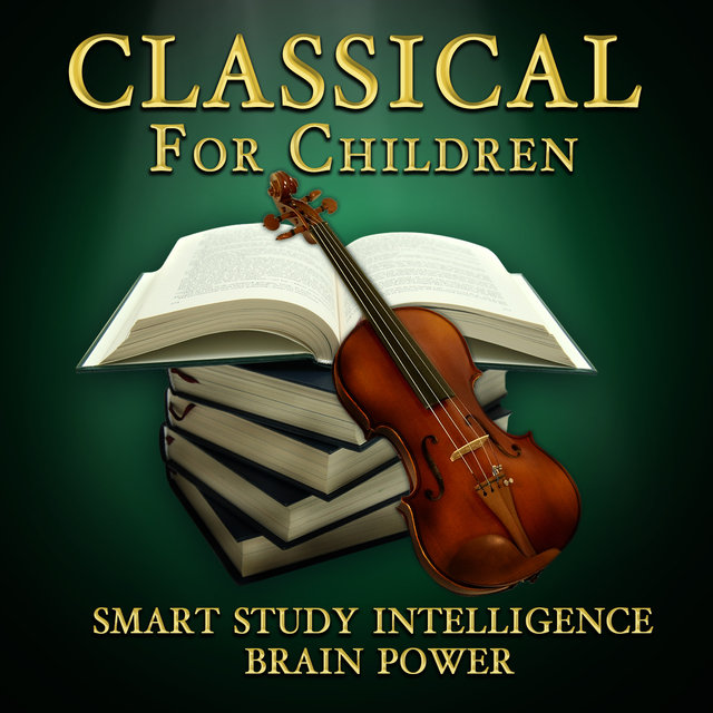 Classical for Children - Smart Study Intelligence Brain Power