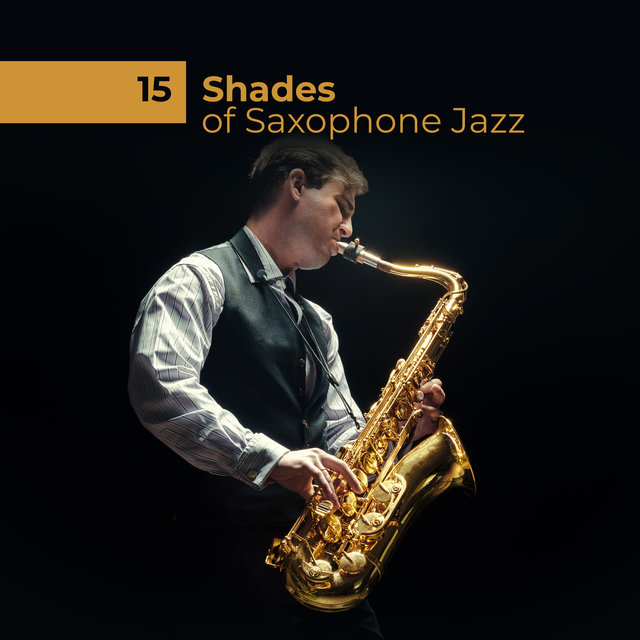 15 Shades of Saxophone Jazz: 2019 Mix of Instrumental Jazz Music with Melodies Played on Saxophone, Modern & Oldschool Side of Jazz