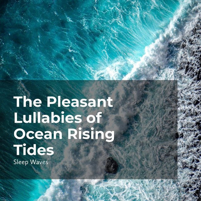 The Pleasant Lullabies of Ocean Rising Tides
