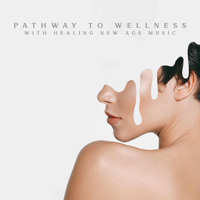 Pathway to Wellness with Healing New Age Music (Relaxing Massage Therapy)