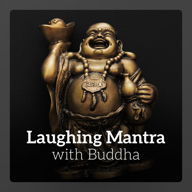 Laughing Mantra with Buddha (Meditation of Happiness, Healing Patience, Relieve Sadness and Worry, Spiritual Prosperity)
