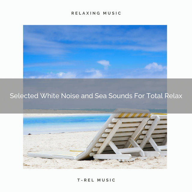 Selected White Noise and Sea Sounds For Total Relax