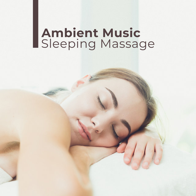 Ambient Music Sleeping Massage: 2019 New Age Music for Sleep, Rest & Relax