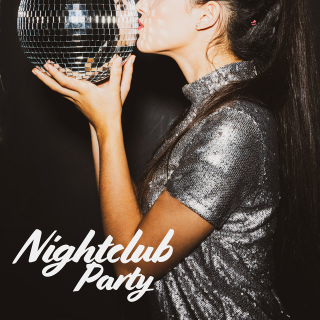 Nightclub Party - Listen to the Sexiest Party Compilation for Partygoers