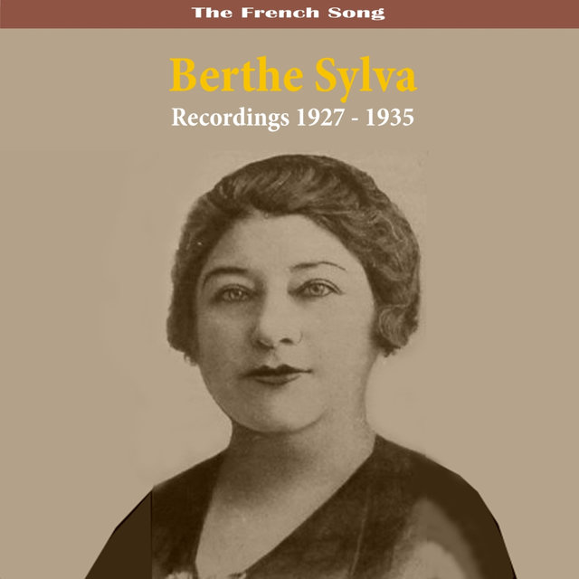 The French Song Berthe Sylva Recordings 1927 - 1935