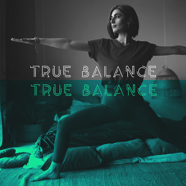 True Balance - 15 New Age Songs for Start a Day Perfectly, Yoga Session, Inner Energy Increase, Chakra Healing