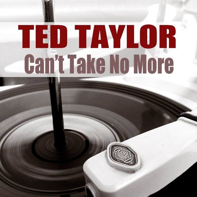 Ted Taylor: Can't Take No More