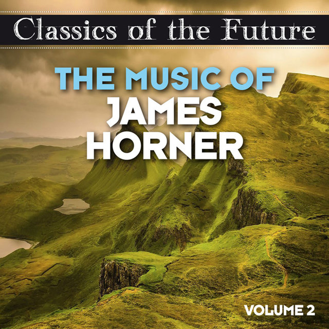 Classics of the Future: The Music of James Horner, Volume 2