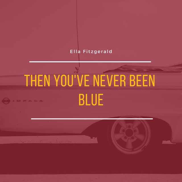 Then You've Never Been Blue