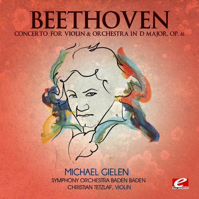 Beethoven: Concerto for Violin & Orchestra in D Major, Op. 61 (Digitally Remastered)