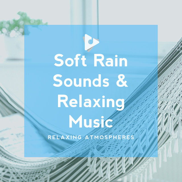 Soft Rain Sounds & Relaxing Music