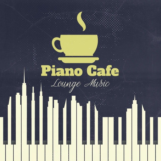 Piano Cafe Lounge Music: 2019 Instrumental Music Perfect for Coffee & Breakfast, Positive Feelings in the Morning, Smooth Soft Sounds of Piano for Good Mood & Increase Vital Energy