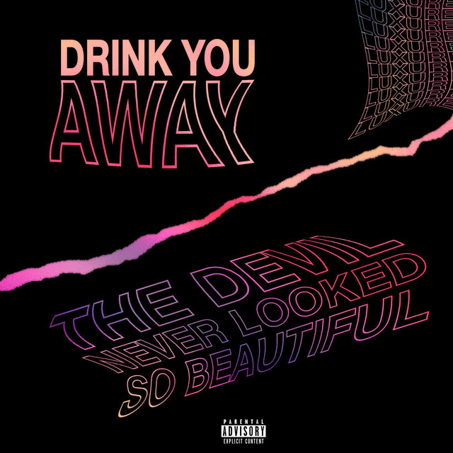 DRINK YOU AWAY / THE DEVIL NEVER LOOKED SO BEAUTIFUL