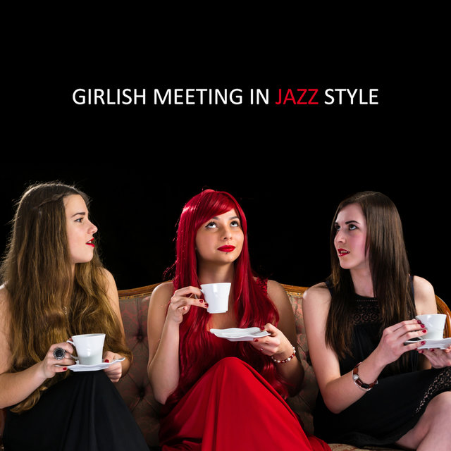 Girlish Meeting in Jazz Style: Smooth Jazz 2019 Music Compilation Perfect for Friends Meeting, Bachelorette Party, Gossip, Talk About Men