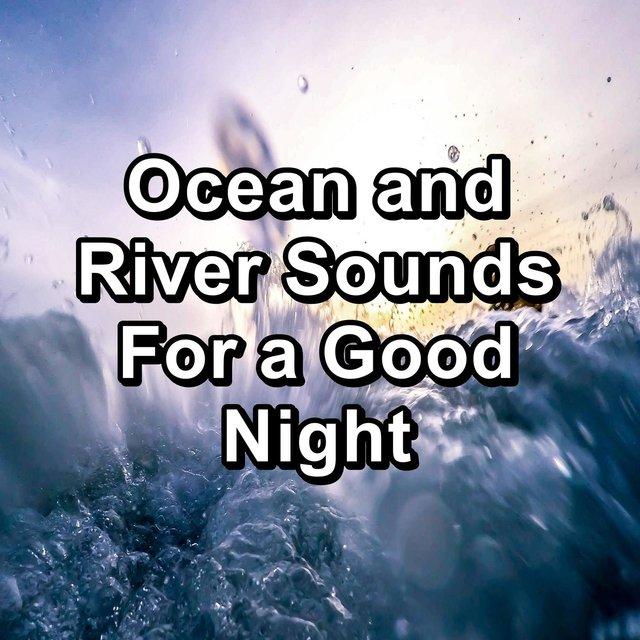Ocean and River Sounds For a Good Night