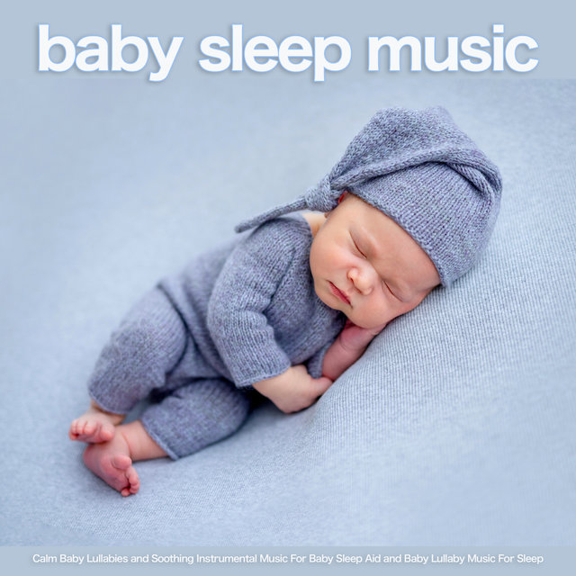 Baby Sleep Music: Calm Baby Lullabies and Soothing Instrumental Music For Baby Sleep Aid and baby Lullaby Music For Sleep