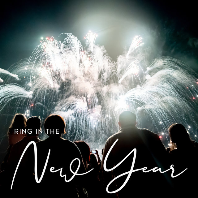 Ring In The New Year: Music to Say Goodbye to the Old and Welcome to the New Year 2021