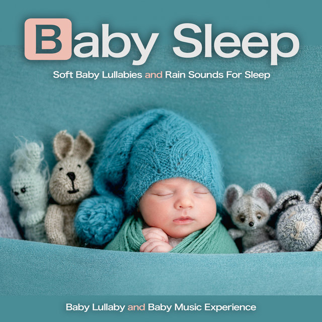 Baby Sleep: Soft Baby Lullabies and Rain Sounds For Sleep