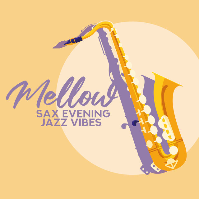 Mellow Sax Evening Jazz Vibes: Enjoy the Best 2019 Instrumental Sax Jazz Music Composed for Total Relaxation, Rest, Calm Down & Unwind