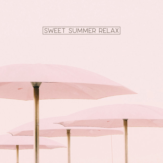 Sweet Summer Relax – Only Summer Chillout Positive Vibes, Lounge Chill, Beach Relaxing Music